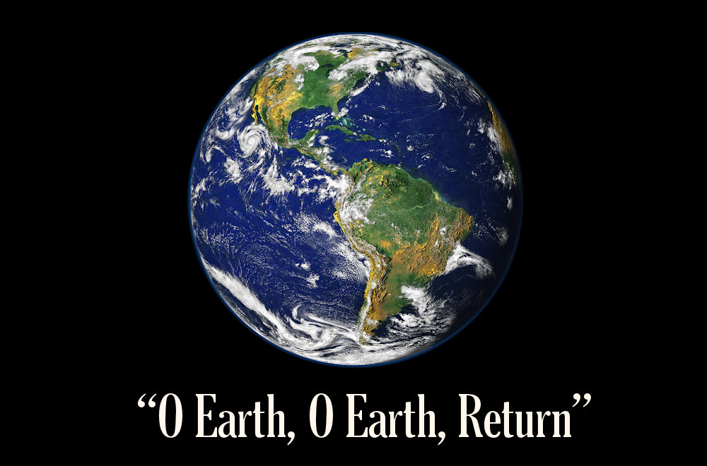 """The Earth as seen from space, with the words """"O Earth, O Earth, Return"""" in white lettering at the bottom."""